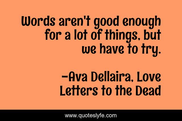 Words aren't good enough for a lot of things, but we have to try.