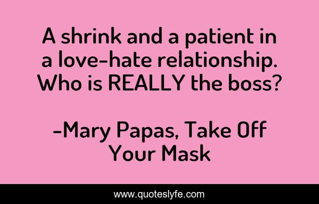 A shrink and a patient in a love-hate relationship. Who is REALLY the boss?