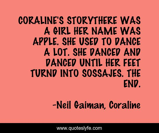 Coraline S Storythere Was A Girl Her Name Was Apple She Used To Dance Quote By Neil Gaiman Coraline Quoteslyfe