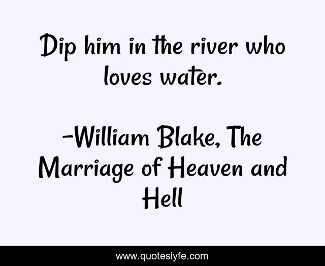Dip him in the river who loves water.