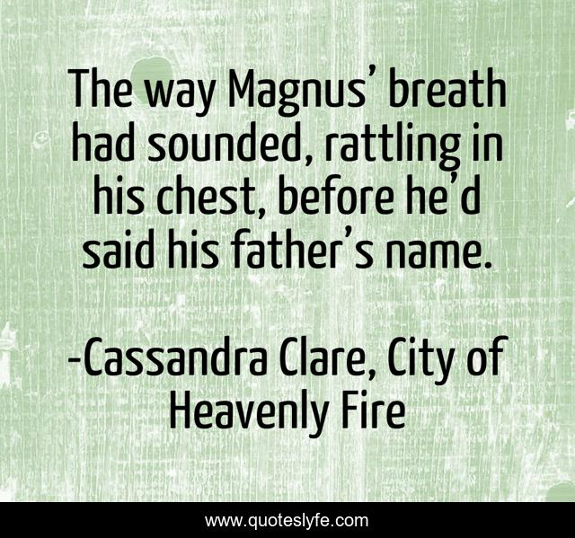 The way Magnus' breath had sounded, rattling in his chest, before he'd said his father's name.