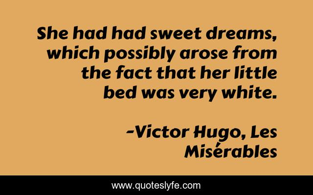 She had had sweet dreams, which possibly arose from the fact that her little bed was very white.