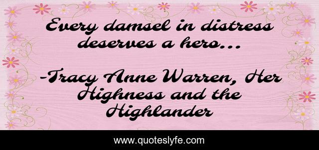 Every damsel in distress deserves a hero...