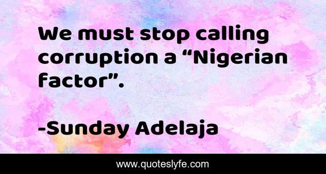 """We must stop calling corruption a """"Nigerian factor""""."""