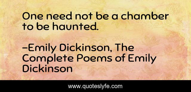 One need not be a chamber to be haunted.