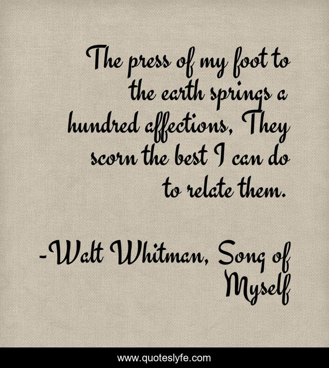 The press of my foot to the earth springs a hundred affections, They scorn the best I can do to relate them.