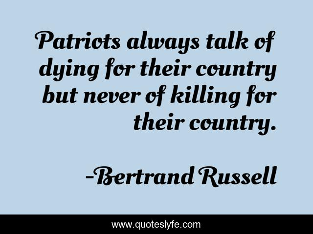 Patriots always talk of dying for their country but never of killing for their country.