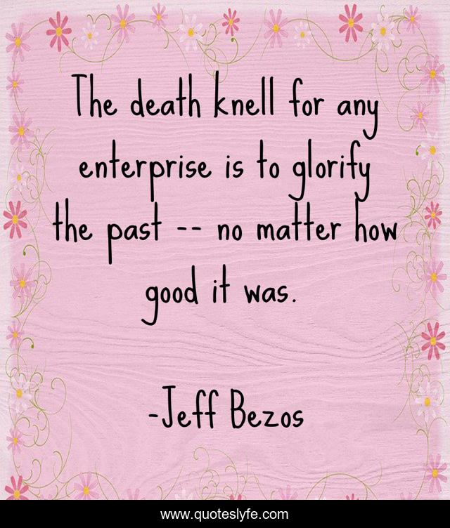 The death knell for any enterprise is to glorify the past -- no matter how good it was.