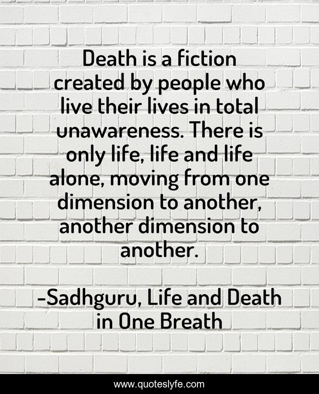 Best Sadhguru Life And Death In One Breath Quotes With Images To Share And Download For Free At Quoteslyfe