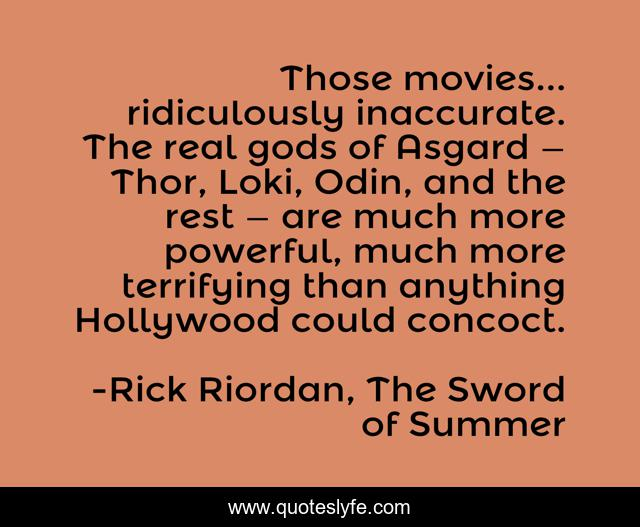 Those movies... ridiculously inaccurate. The real gods of Asgard — Thor, Loki, Odin, and the rest — are much more powerful, much more terrifying than anything Hollywood could concoct.