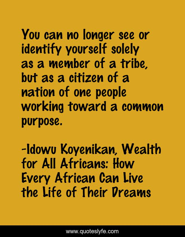 You can no longer see or identify yourself solely as a member of a tribe, but as a citizen of a nation of one people working toward a common purpose.
