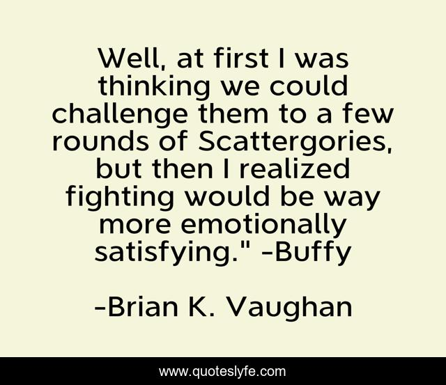 Well At First I Was Thinking We Could Challenge Them To A Few Rounds Quote By Brian K Vaughan Quoteslyfe