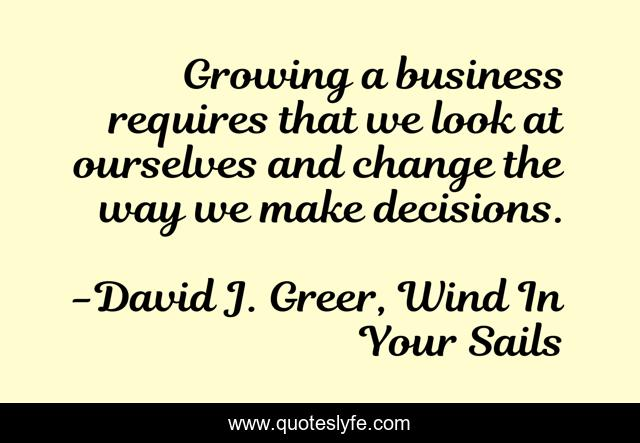 Growing a business requires that we look at ourselves and change the way we make decisions.