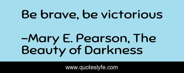 Be brave, be victorious