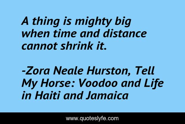 A thing is mighty big when time and distance cannot shrink it.