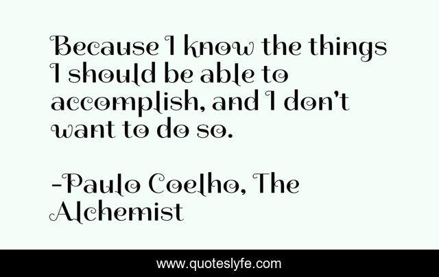 Because I know the things I should be able to accomplish, and I don't want to do so.