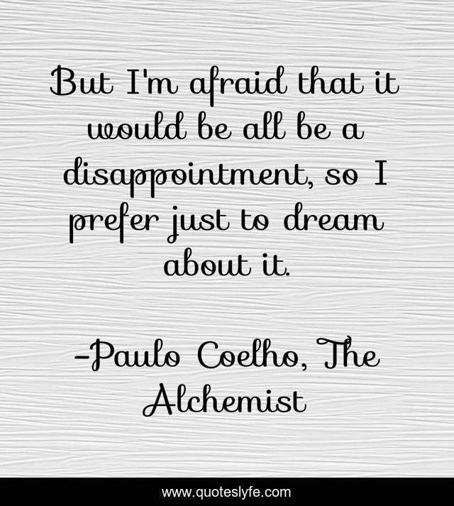 But I'm afraid that it would be all be a disappointment, so I prefer just to dream about it.