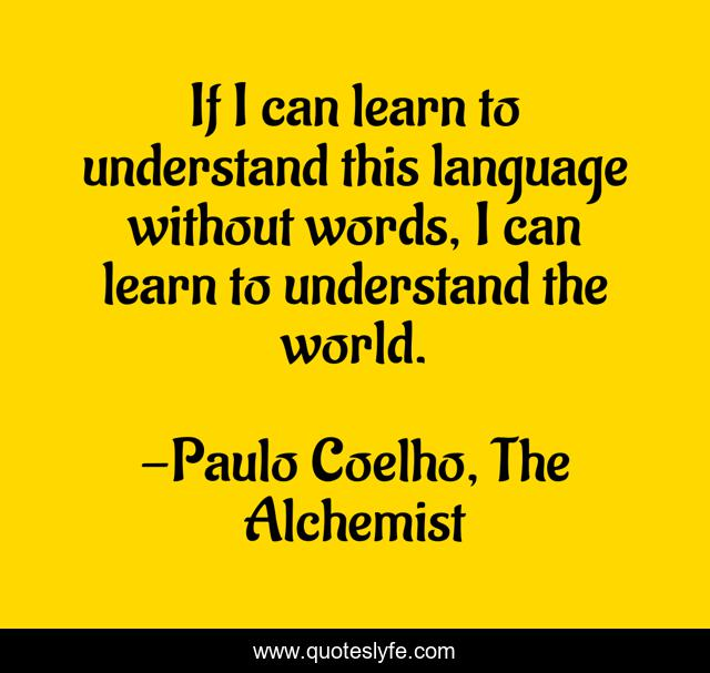 If I can learn to understand this language without words, I can learn to understand the world.