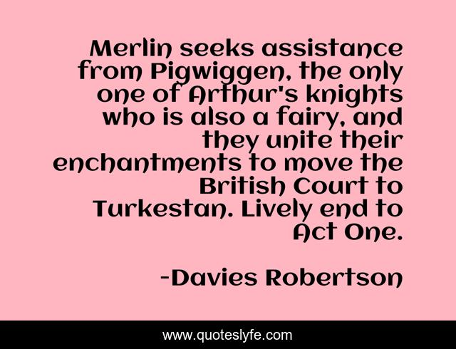 Merlin seeks assistance from Pigwiggen, the only one of Arthur's knights who is also a fairy, and they unite their enchantments to move the British Court to Turkestan. Lively end to Act One.