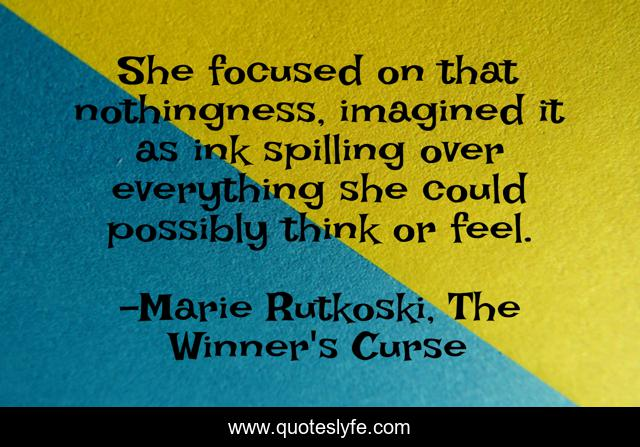 She focused on that nothingness, imagined it as ink spilling over everything she could possibly think or feel.