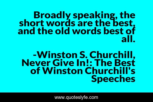 Broadly speaking, the short words are the best, and the old words best of all.
