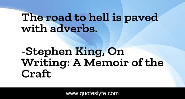 The road to hell is paved with adverbs.