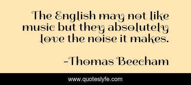Best Thomas Beecham Quotes With Images To Share And Download For Free At Quoteslyfe