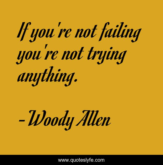 If you're not failing you're not trying anything.