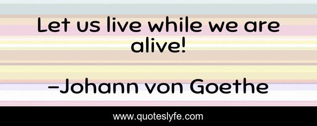 Let us live while we are alive!