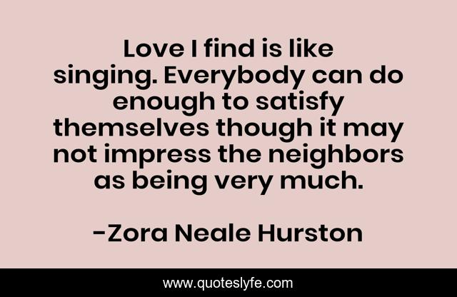 Love I find is like singing. Everybody can do enough to satisfy themselves though it may not impress the neighbors as being very much.
