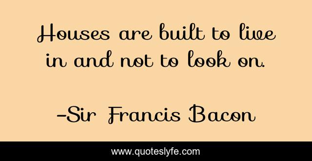 Houses are built to live in and not to look on.