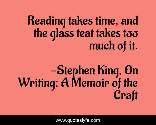 Reading takes time, and the glass teat takes too much of it.