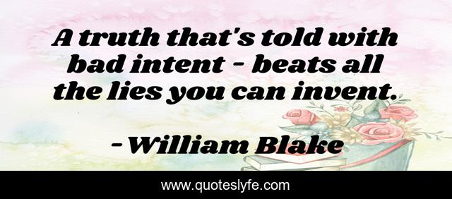 A truth that's told with bad intent - beats all the lies you can invent.