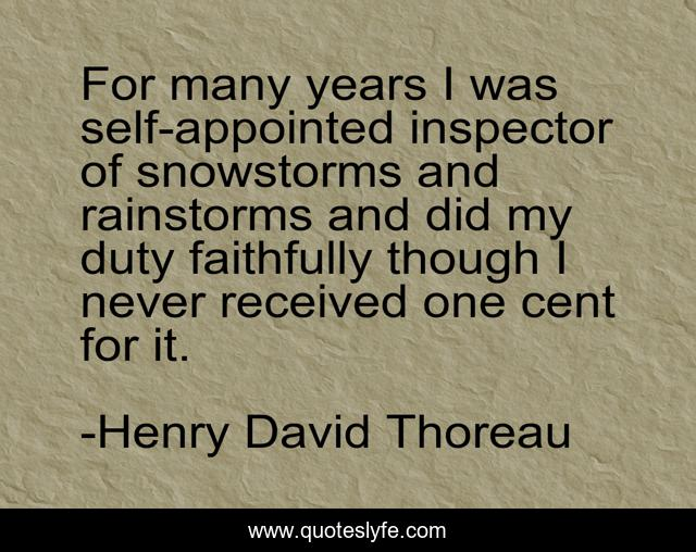 For many years I was self-appointed inspector of snowstorms and rainstorms and did my duty faithfully though I never received one cent for it.
