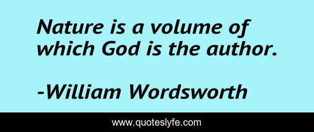 Nature is a volume of which God is the author.