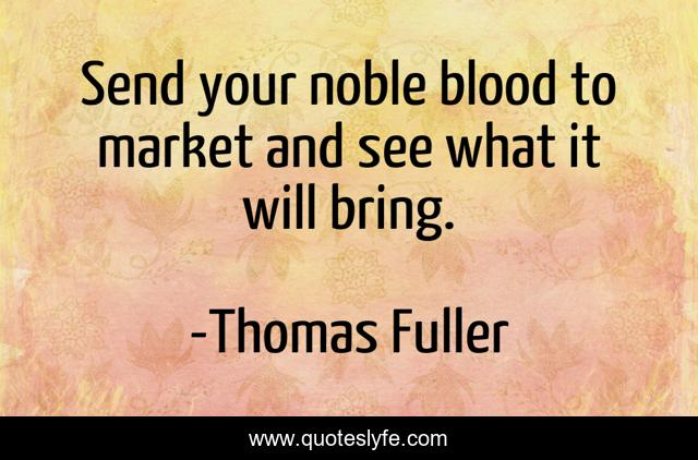 Send your noble blood to market and see what it will bring.
