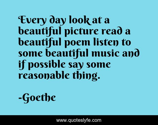 Every day look at a beautiful picture read a beautiful poem listen to some beautiful music and if possible say some reasonable thing.