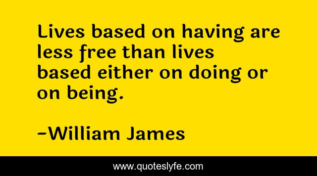 Lives based on having are less free than lives based either on doing or on being.