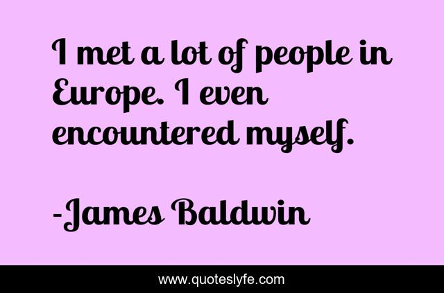 I met a lot of people in Europe. I even encountered myself.