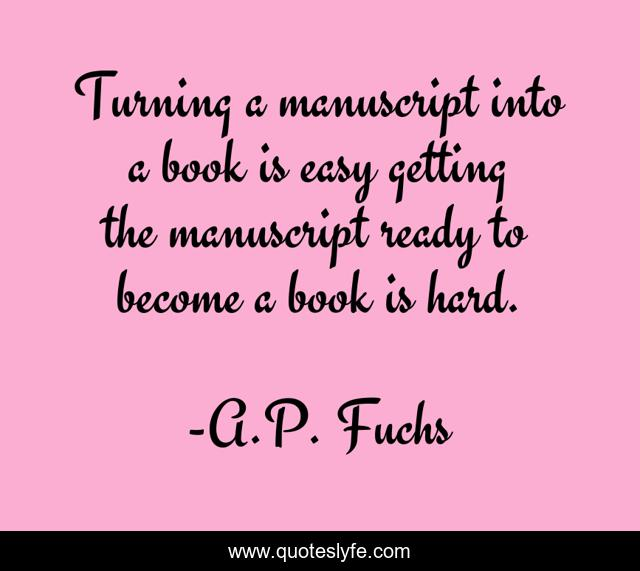 Turning a manuscript into a book is easy getting the manuscript ready to become a book is hard.