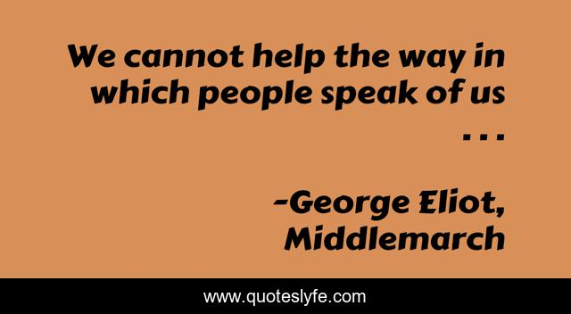 We cannot help the way in which people speak of us . . .