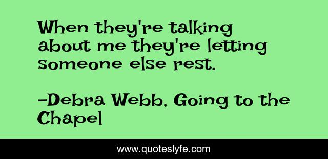 When they're talking about me they're letting someone else rest.