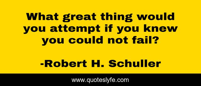 Best Robert H Schuller Quotes With Images To Share And Download For Free At Quoteslyfe