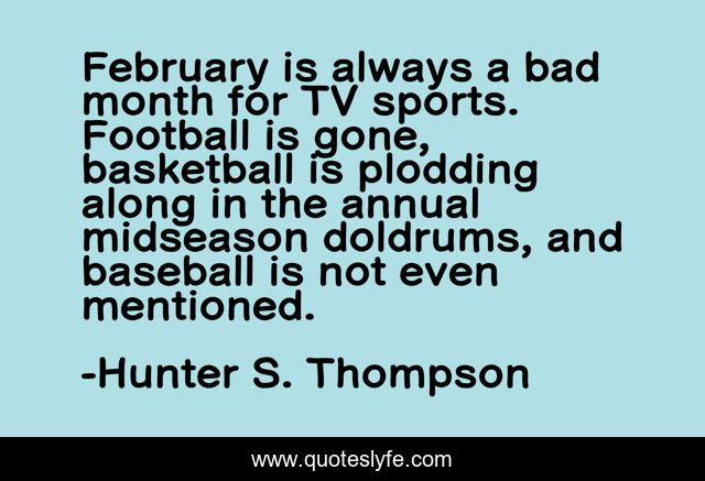 February is always a bad month for TV sports. Football is gone, basketball is plodding along in the annual midseason doldrums, and baseball is not even mentioned.