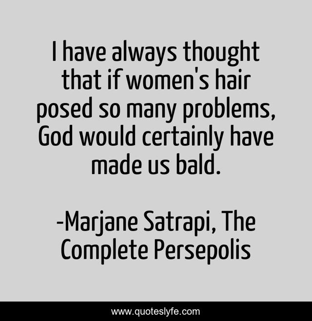 I Have Always Thought That If Women S Hair Posed So Many Problems God Quote By Marjane Satrapi The Complete Persepolis Quoteslyfe