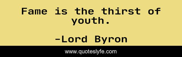 Fame is the thirst of youth.
