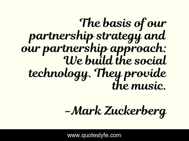 The basis of our partnership strategy and our partnership approach: We build the social technology. They provide the music.
