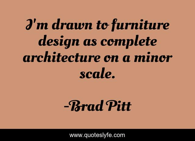 I'm drawn to furniture design as complete architecture on a minor scale.