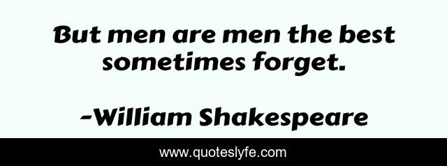 But men are men the best sometimes forget.