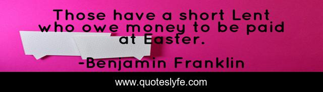 Those have a short Lent who owe money to be paid at Easter.